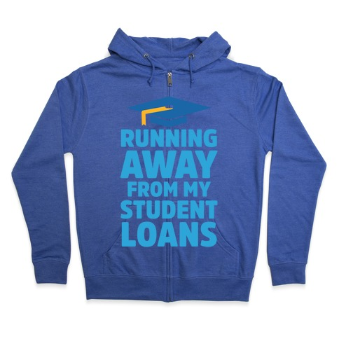 Running Away From My Student Loans Zip Hoodie