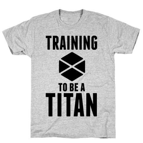 Training To Be A Titan Mens T-Shirt