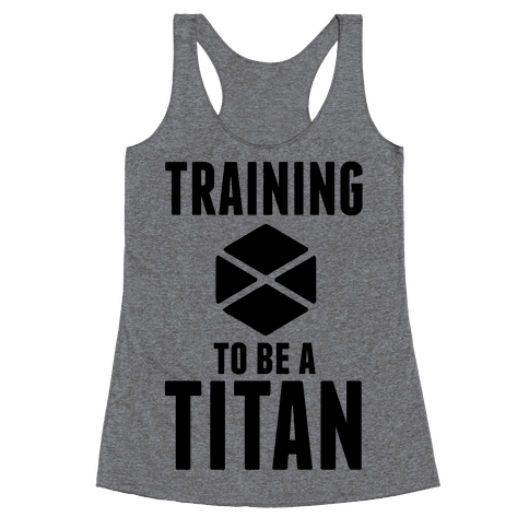 Training To Be A Titan Racerback Tank Top