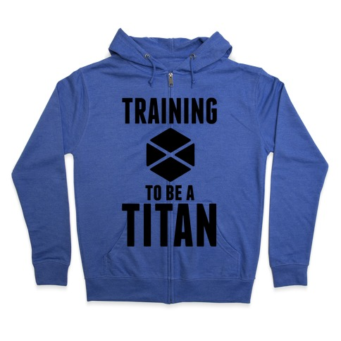 Training To Be A Titan Zip Hoodie