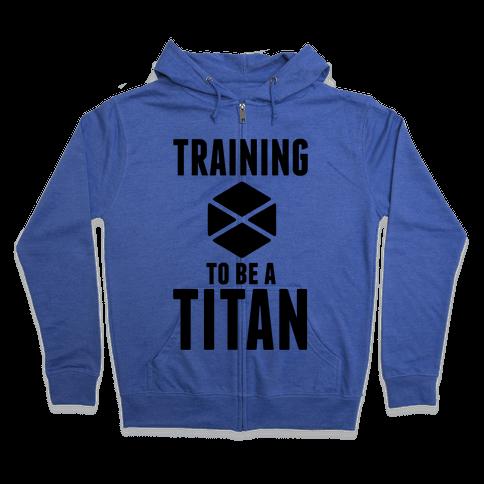 Training To Be A Titan Zip Hoodie