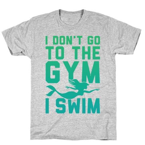 I Don't Go To The Gym I Swim T-Shirt