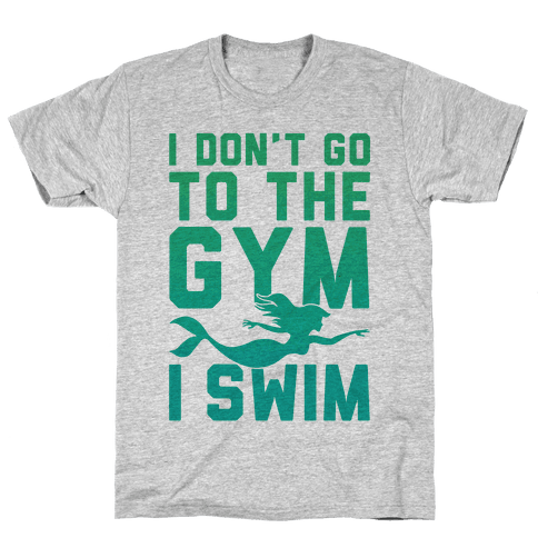I Don't Go To The Gym I Swim Mens T-Shirt
