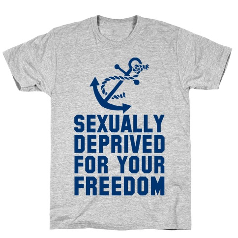 Sexually Deprived For Your Freedom (Navy T-Shirt) T-Shirt
