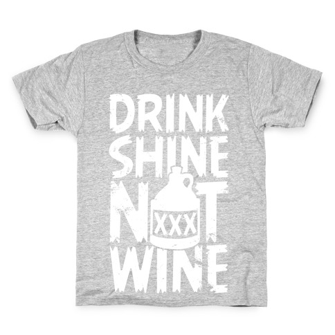 Drink Shine Not Wine Kids T-Shirt