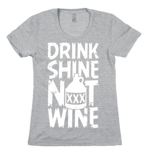 Drink Shine Not Wine Womens T-Shirt