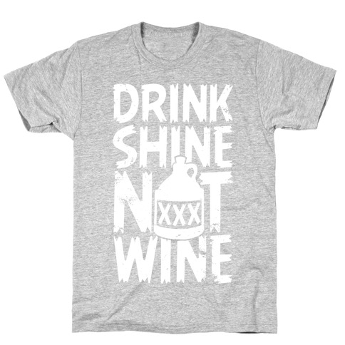 Drink Shine Not Wine T-Shirt
