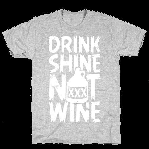 Drink Shine Not Wine Mens T-Shirt