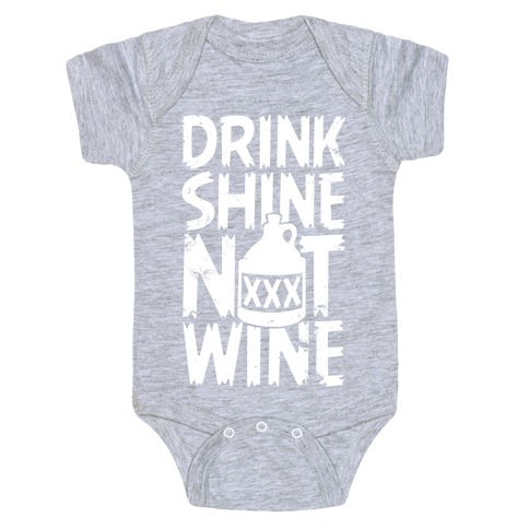 Drink Shine Not Wine Baby Onesy