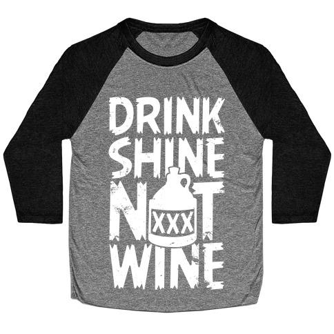 Drink Shine Not Wine Baseball Tee