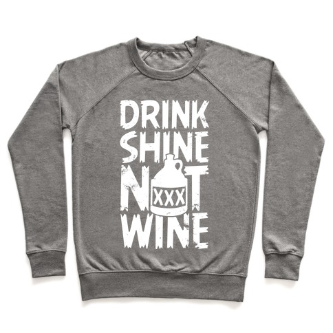 Drink Shine Not Wine Pullover