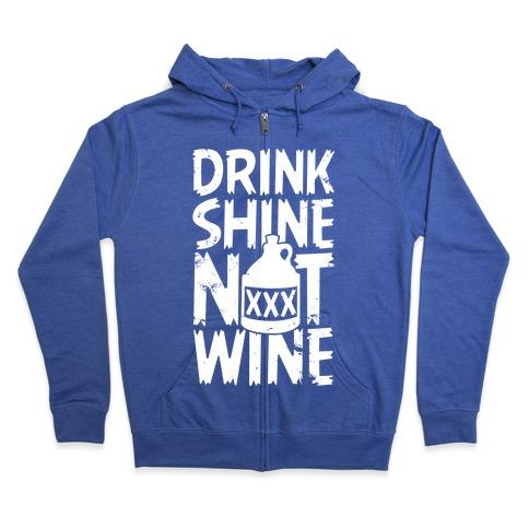 Drink Shine Not Wine Zip Hoodie