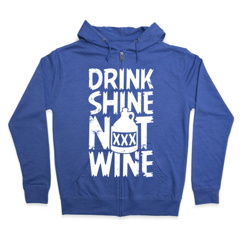 Drink Shine Not Wine Zip Hoodie