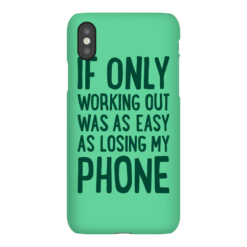 If Only Working Out Were As Easy As Losing My Phone Phone Case