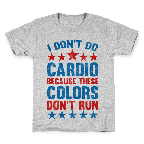 I Don't Do Cardio Because These Colors Don't Run Kids T-Shirt
