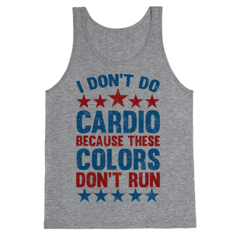 I Don't Do Cardio Because These Colors Don't Run Tank Top