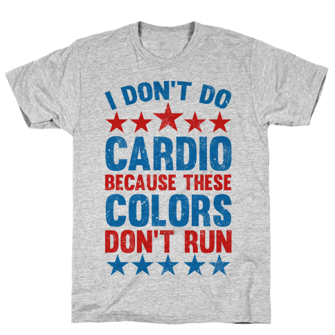 I Don't Do Cardio Because These Colors Don't Run Mens/Unisex T-Shirt