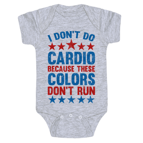 I Don't Do Cardio Because These Colors Don't Run Baby Onesy