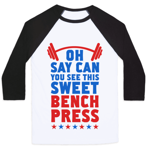 Oh Say Can You See This Sweet Bench Press Baseball Tee