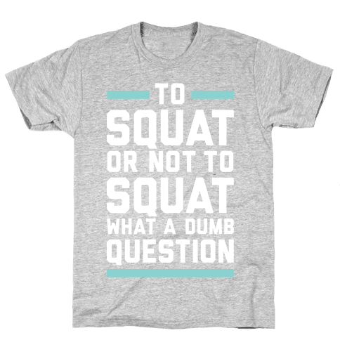 To Squat Or Not To Squat Mens T-Shirt
