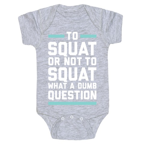 To Squat Or Not To Squat Baby Onesy