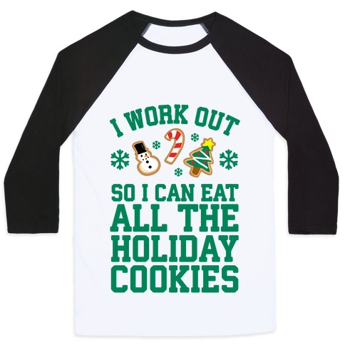 I Work Out So I Can Eat Holiday Cookies Baseball Tee