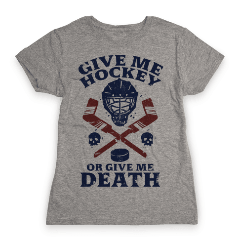 Give Me Hockey Or Give Me Death Womens T-Shirt