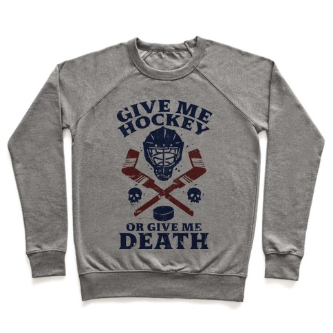Give Me Hockey Or Give Me Death Pullover