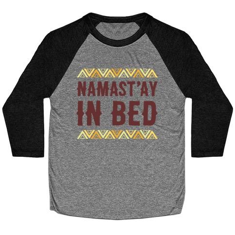 Namasta'ay In Bed Baseball Tee