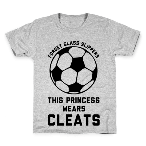 Forget Glass Slippers This Princess Wears Cleats Kids T-Shirt