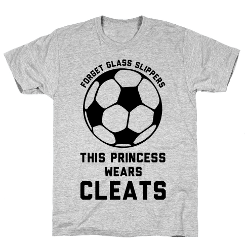 Forget Glass Slippers This Princess Wears Cleats Mens/Unisex T-Shirt