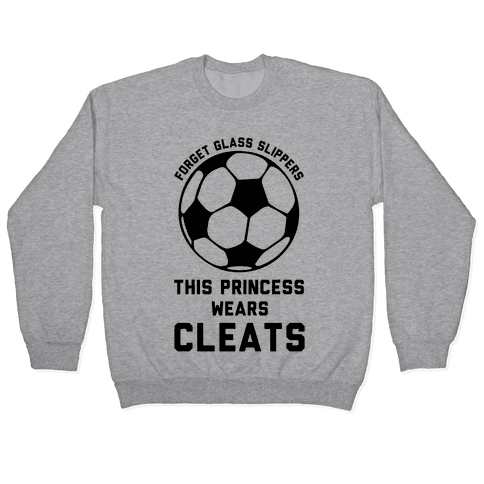 Forget Glass Slippers This Princess Wears Cleats Pullover