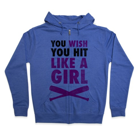 You Wish You Hit Like A Girl Zip Hoodie
