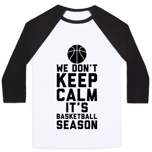 We Don't Keep Calm, It's Basketball Season Baseball Tee