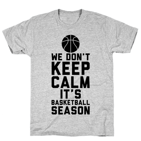 We Don't Keep Calm, It's Basketball Season Mens T-Shirt