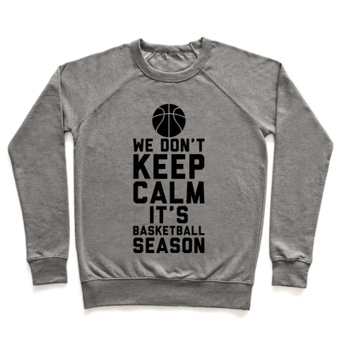 We Don't Keep Calm, It's Basketball Season Pullover