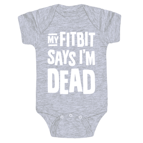 My Fitbit Says I'm Dead Baby Onesy