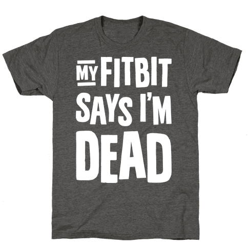 My Fitbit Says I'm Dead