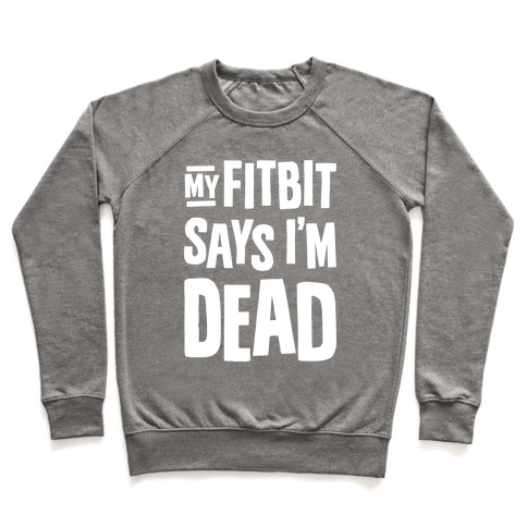 My Fitbit Says I'm Dead Pullover