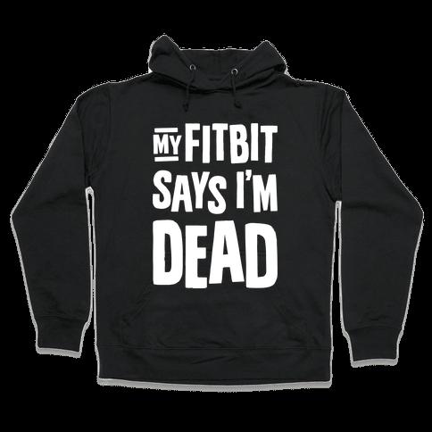 My Fitbit Says I'm Dead Hooded Sweatshirt