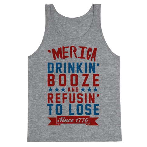 'Merica: Drinkin' Booze And Refusin' To Lose Since 1776 Tank Top
