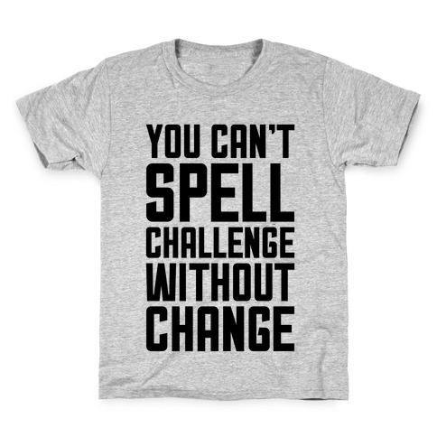 You Can't Spell Challenge Without Change Kids T-Shirt