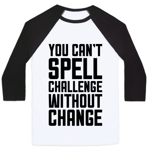 You Can't Spell Challenge Without Change Baseball Tee