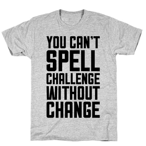 You Can't Spell Challenge Without Change T-Shirt
