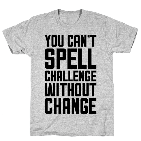 You Can't Spell Challenge Without Change Mens T-Shirt