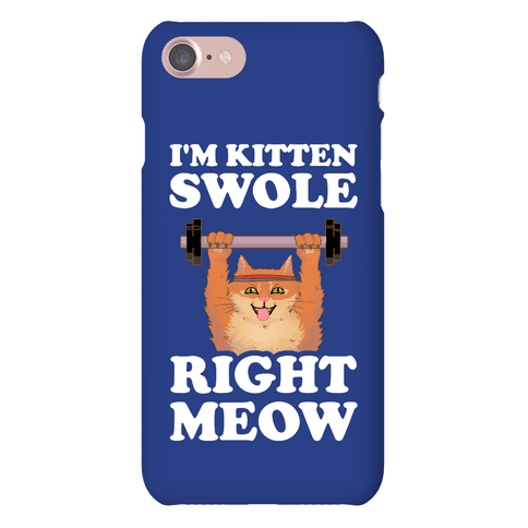 I'm Kitten Swole Right Meow Phone Case