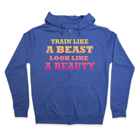 TRAIN LIKE A BEAST LOOK LIKE A BEAUTY Zip Hoodie