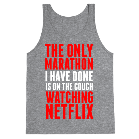 The Only Marathon I Have Done is On the Couch Watching Netflix Tank Top