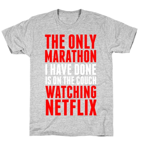 The Only Marathon I Have Done is On the Couch Watching Netflix T-Shirt