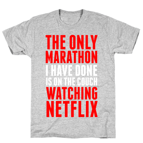The Only Marathon I Have Done is On the Couch Watching Netflix Mens T-Shirt